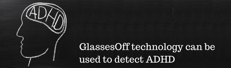 GlassesOff technology can be used to 1 Whats the connection between ADHS and the GlassesOff technology?